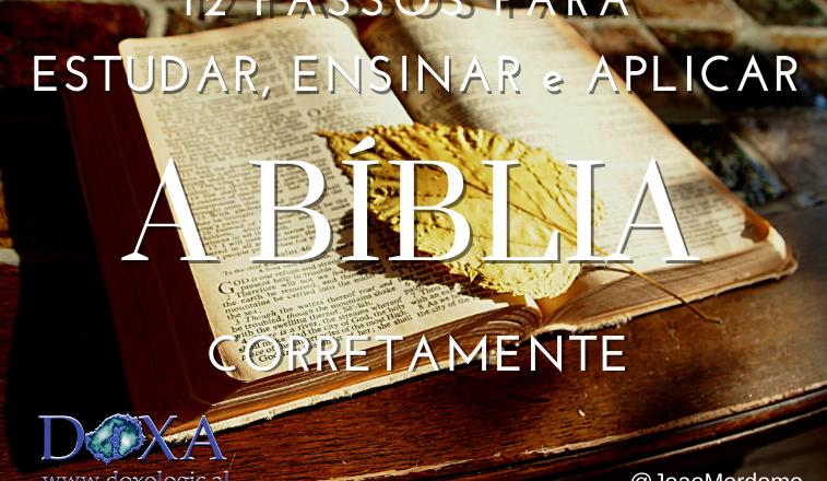 Doze Passos para Estudar, Ensinar e Aplicar a Bíblia Corretamente