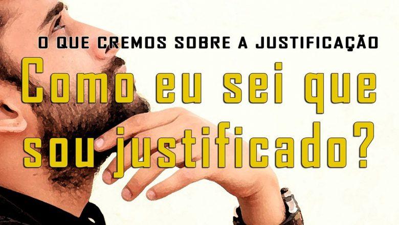 Como eu sei que sou justificado? O QUE CREMOS SOBRE A JUSTIFICAÇÃO
