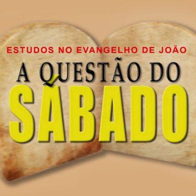 A Questão do Sábado (Evangelho de João) 20 – Jo 5:16-18