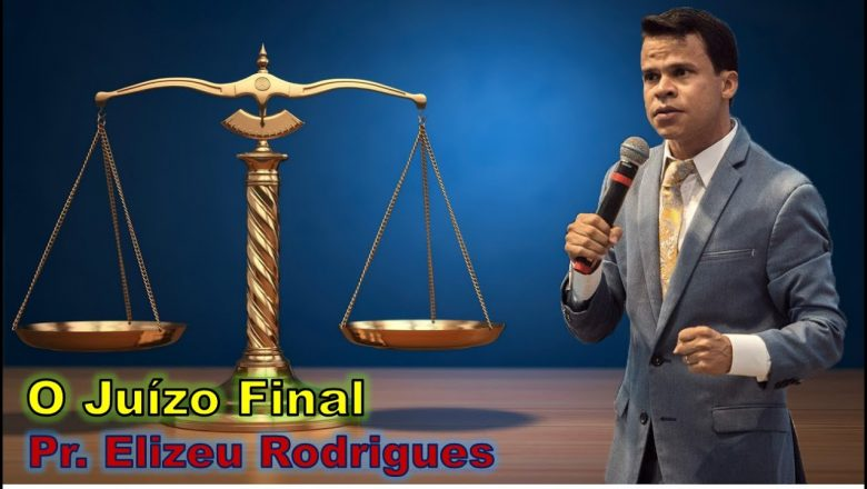 Pr. Elizeu Rodrigues – O Juízo Final – PALAVRA PRODEROSA