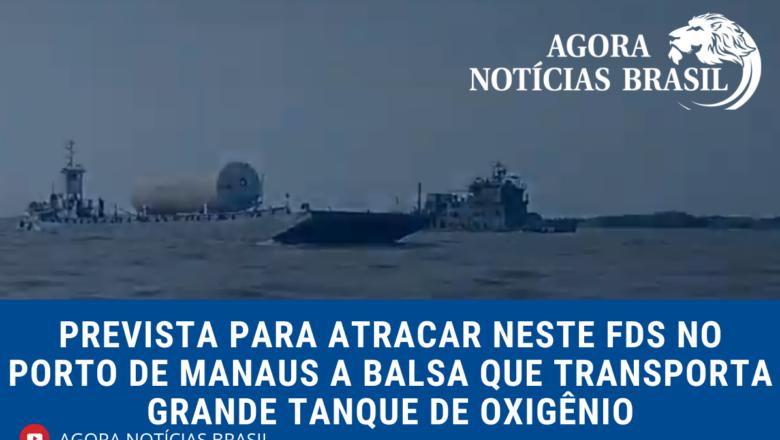 Balsa que transporta grande tanque de oxigênio está chegando em Manaus neste fim de semana: Assista