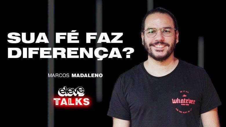 A SUA FÉ FAZ DIFERENÇA?   Marcos Madaleno ELEVE TALKS #01