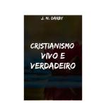 CRISTIANISMO VIVO E VERDADEIRO | Acervo Digital Cristão
