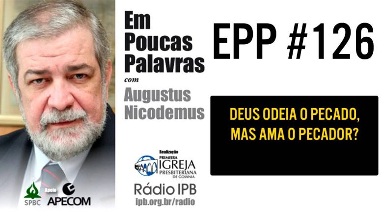 EPP #126   DEUS ODEIA O PECADO, MAS AMA O PECADOR? – AUGUSTUS NICODEMUS
