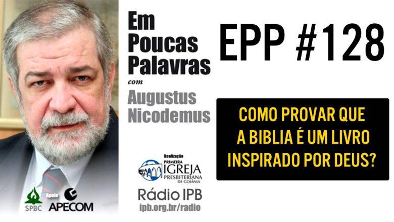 EPP #128   COMO PROVAR QUE A BÍBLIA É UM LIVRO INSPIRADO POR DEUS? – AUGUSTUS NICODEMUS