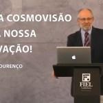 Nossa cosmovisão muda nossa motivação – Adauto Lourenço
